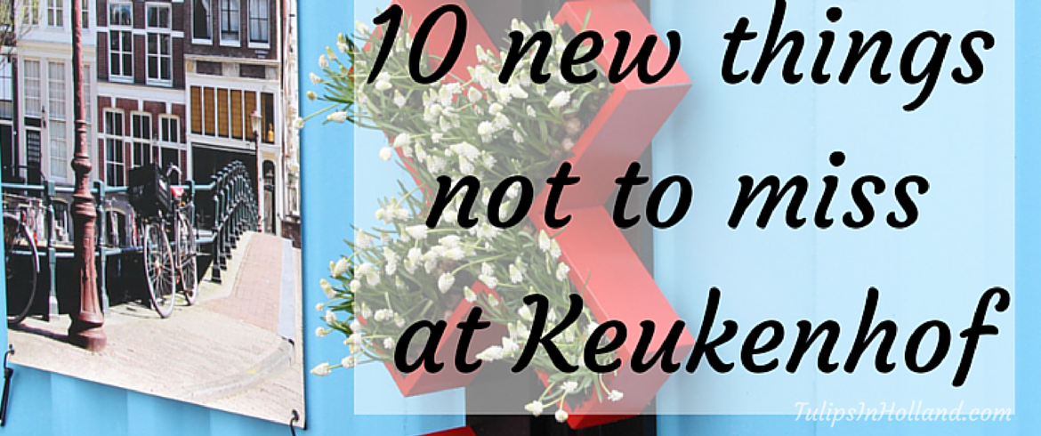 10 new things not to miss at Keukenhof